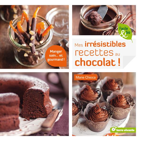 """""""Mes irrésistibles recettes au chocolat !"""" , Auteure : Marie Chioca, Collection : Facile et bio."""